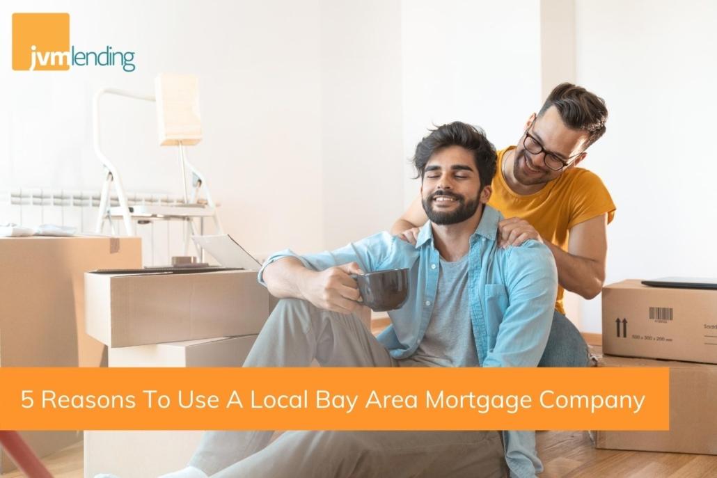 5 Reasons To Use A Local Bay Area Mortgage Company